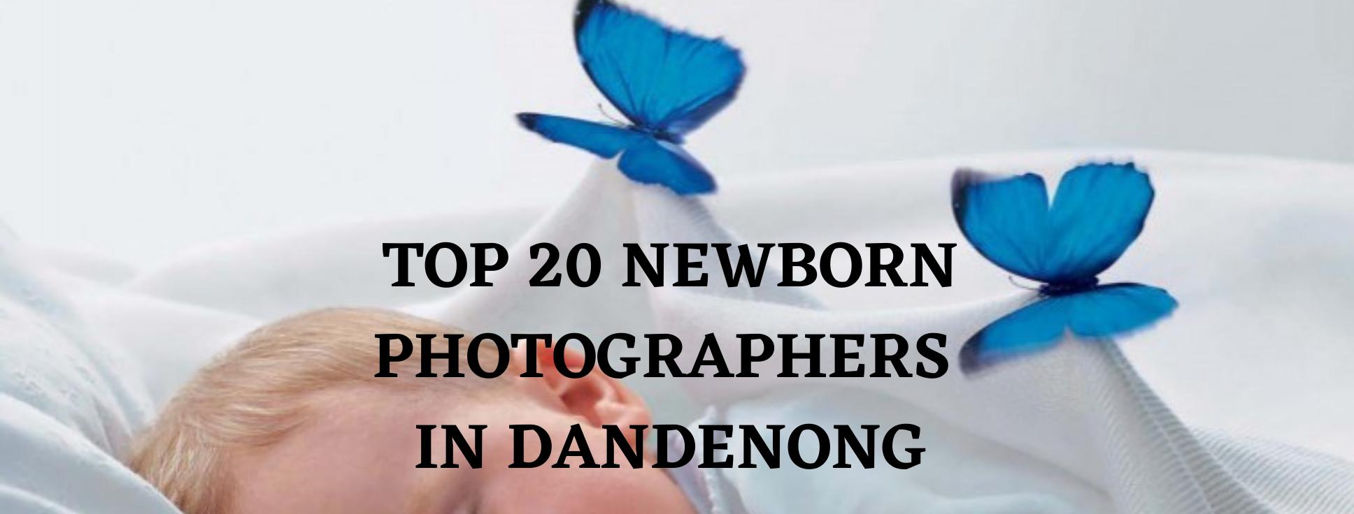 TOP 20 NEWBORN PHOTOGRAPHERS IN DANDENONG