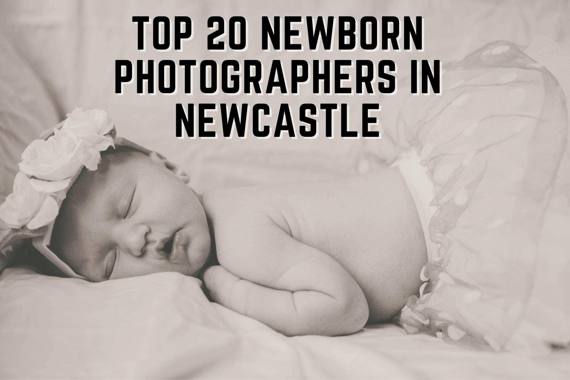 TOP 2o NEWBORN PHOTOGRSPHERS in NEWCASTLE