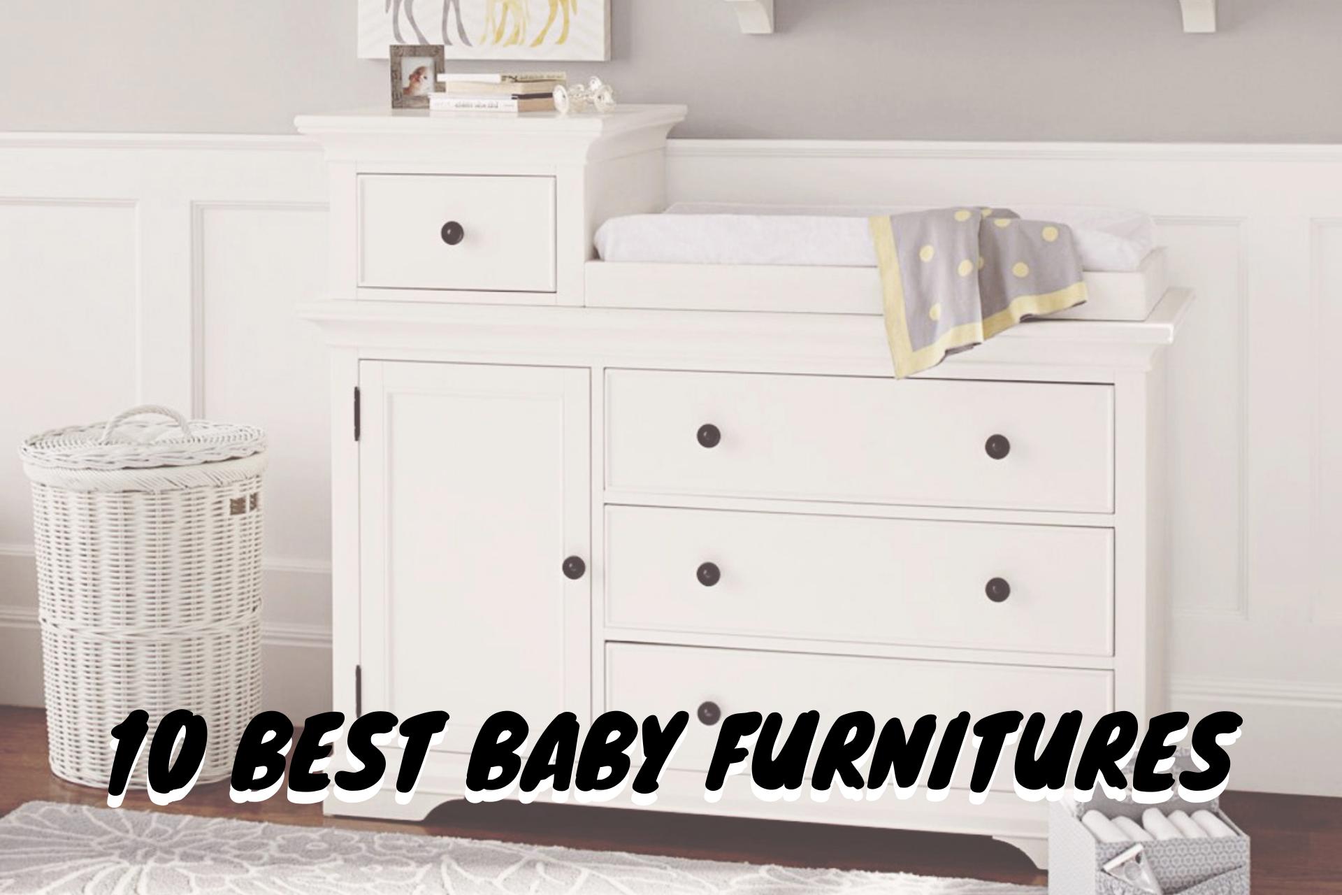 10 BEST BABY FURNITURES