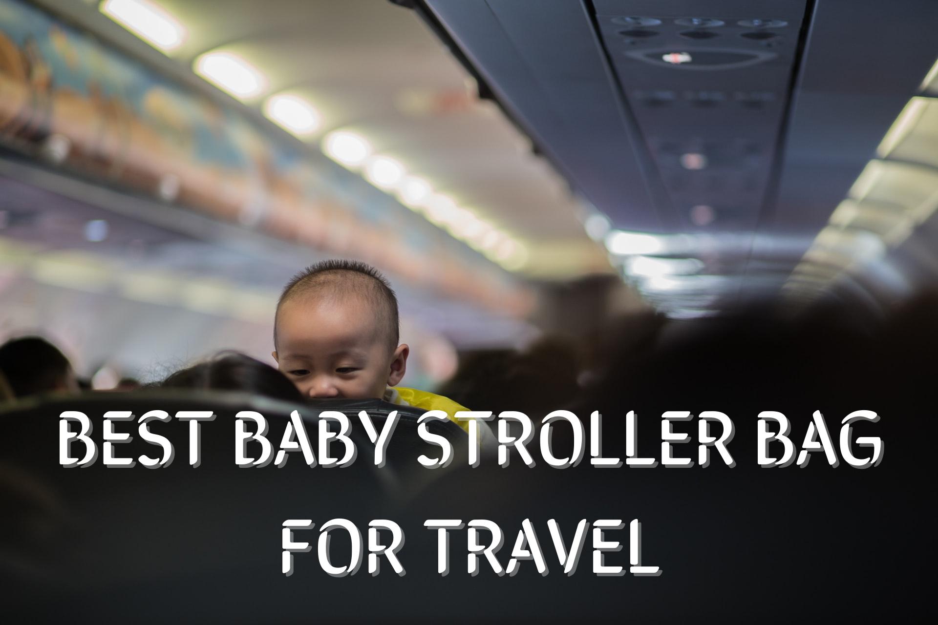 BEST BABY STROLLER BAG FOR TRAVEL