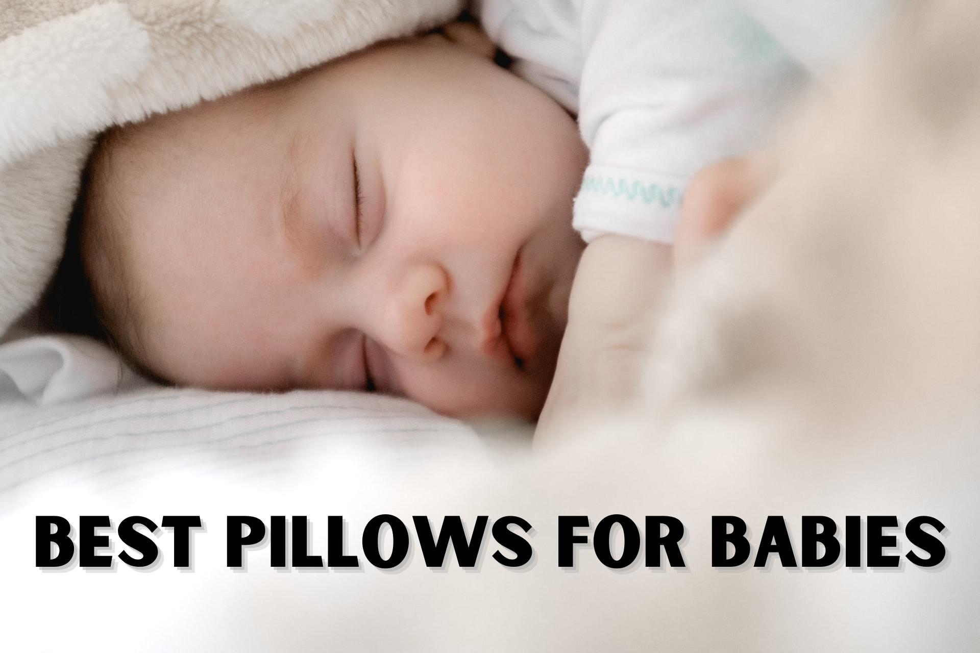 BEST PILLOWS FOR BABIES